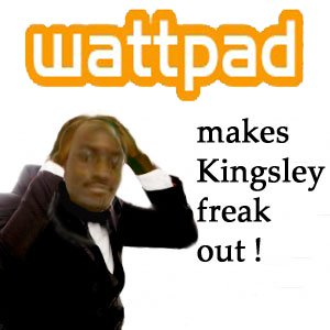 kingsley freaks out over wattpad