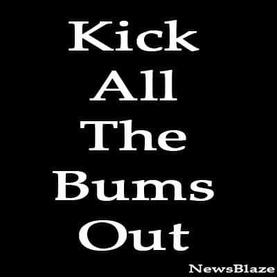 kick all the bums out