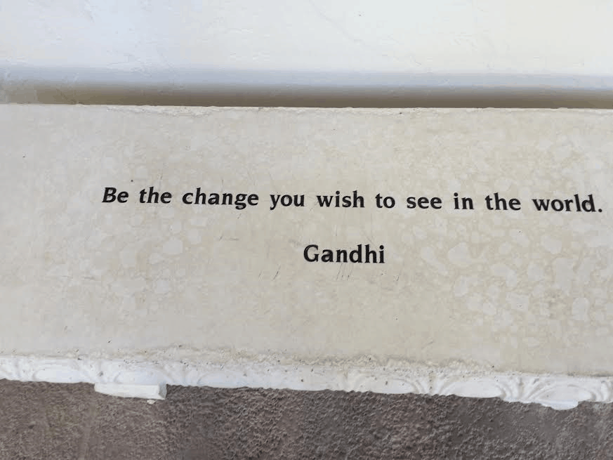 Mahatma Gandhi: be the change you want to see in the world. Photo by Nurit Greenger.