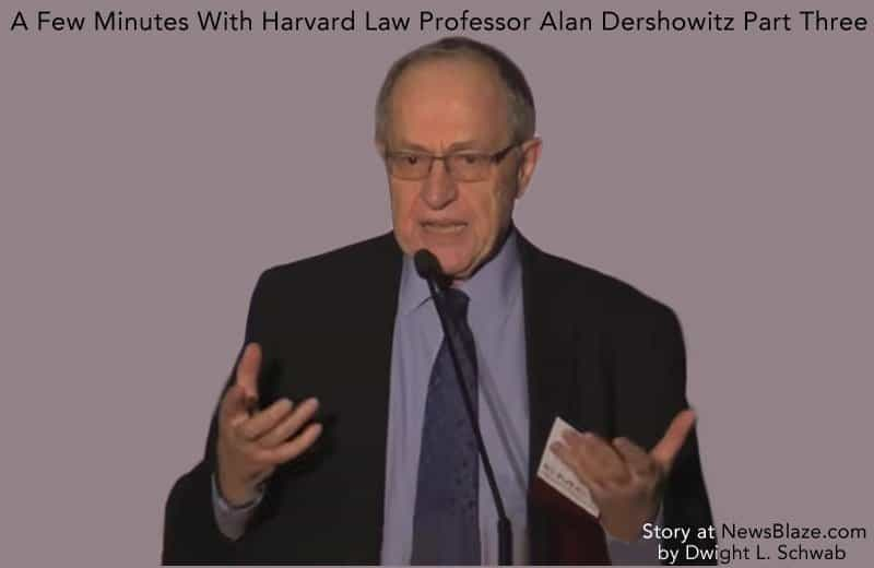 a few minutes with harvard law professor alan dershowitz part three