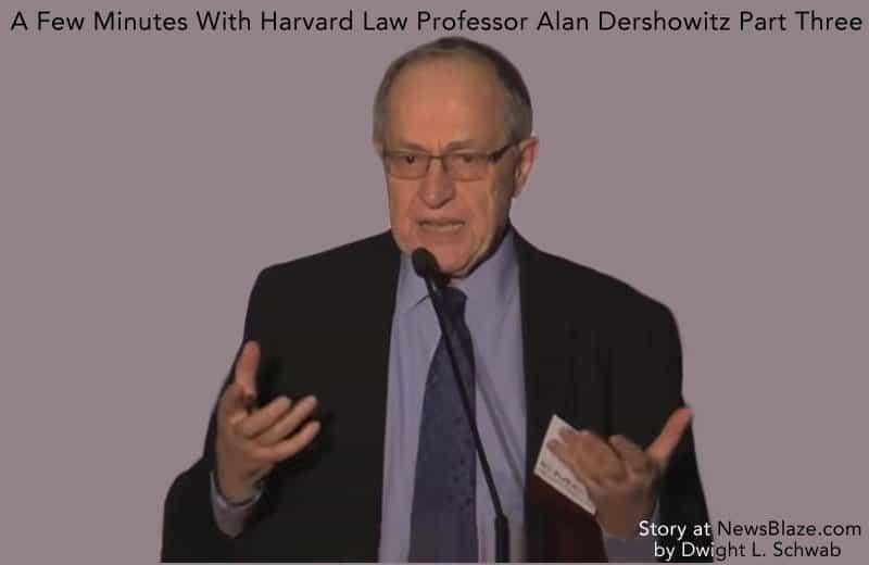 a few minutes with harvard law professor alan dershowitz part three