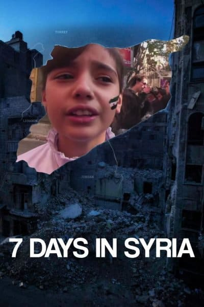 Film Poster: 7 Days in Syria - Image Credit: Aletheia Films