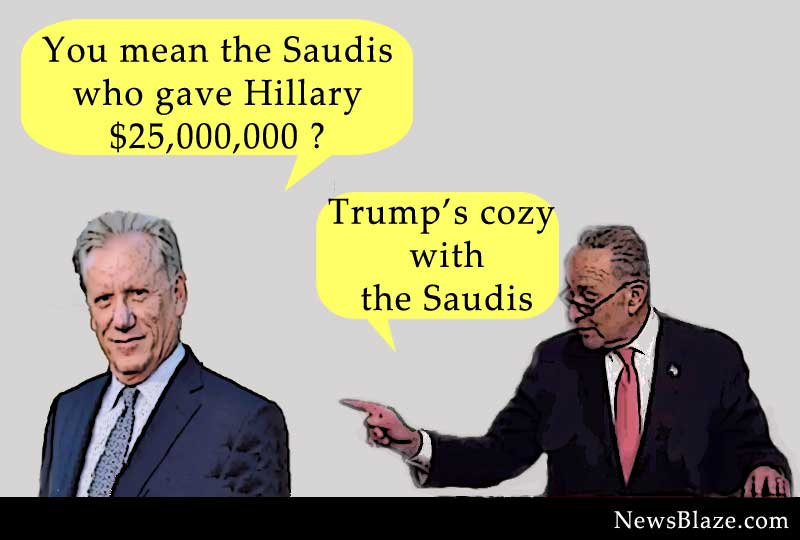 Chuck Schumer says Trump is tight with Saudis.