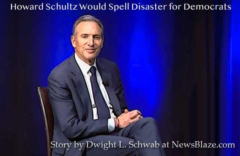 howard schultz would spell disaster for democrats.
