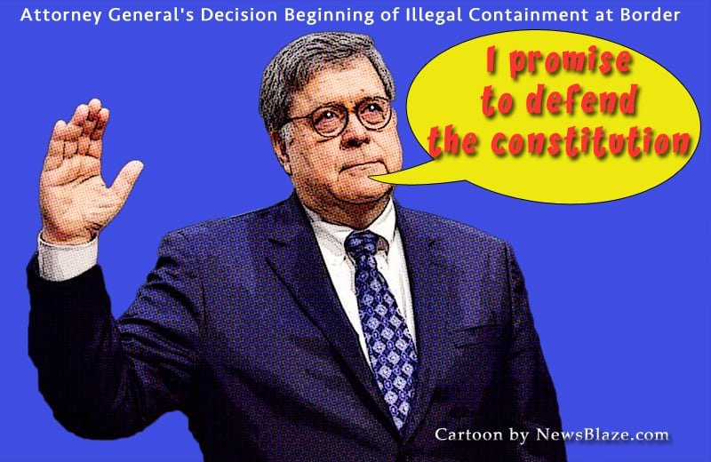 attorney general william barr's decision beginning of illegal containment at border.
