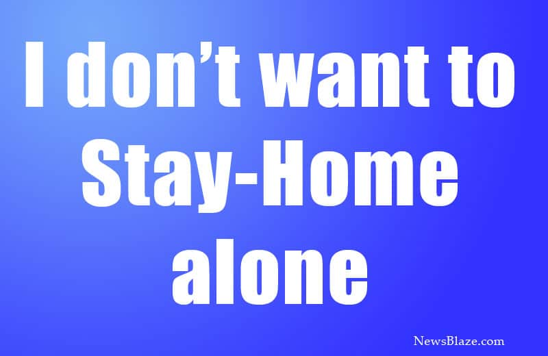 I don't want to stay-home alone. image by NewsBlaze
