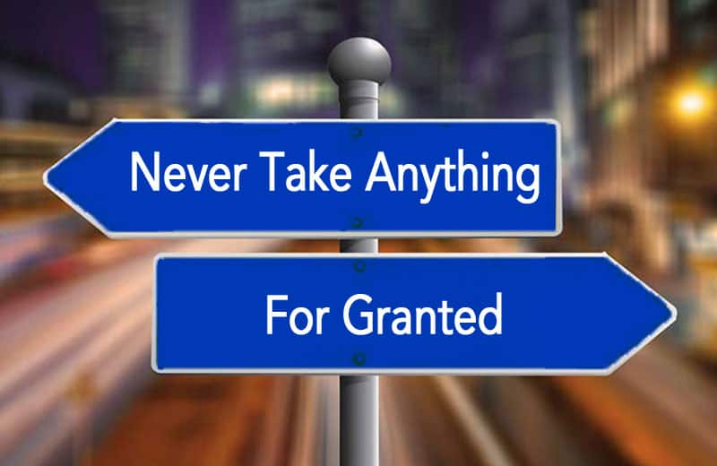 never take anything for granted.