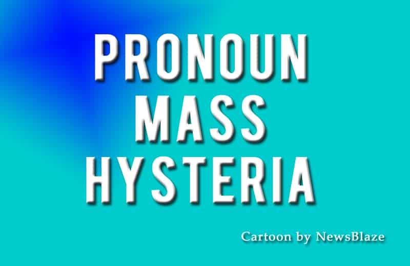 pronoun mass hysteria. Image by NewsBlaze.